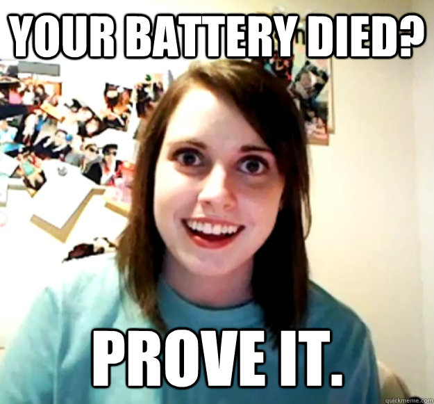 your battery died? prove it.