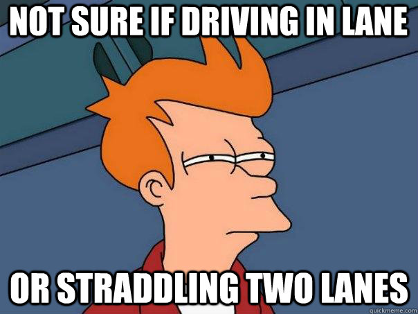 Not sure if driving in lane Or straddling two lanes - Not sure if driving in lane Or straddling two lanes  Futurama Fry