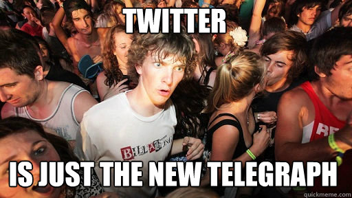 Twitter is just the new telegraph - Twitter is just the new telegraph  Sudden Clarity Clarence