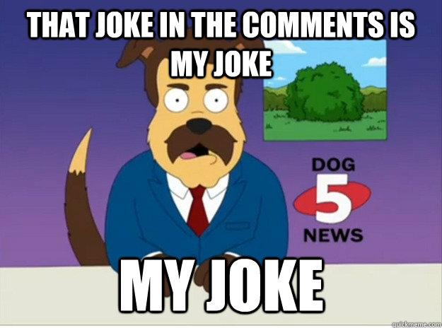 That joke in the comments is my joke my joke - That joke in the comments is my joke my joke  Misc