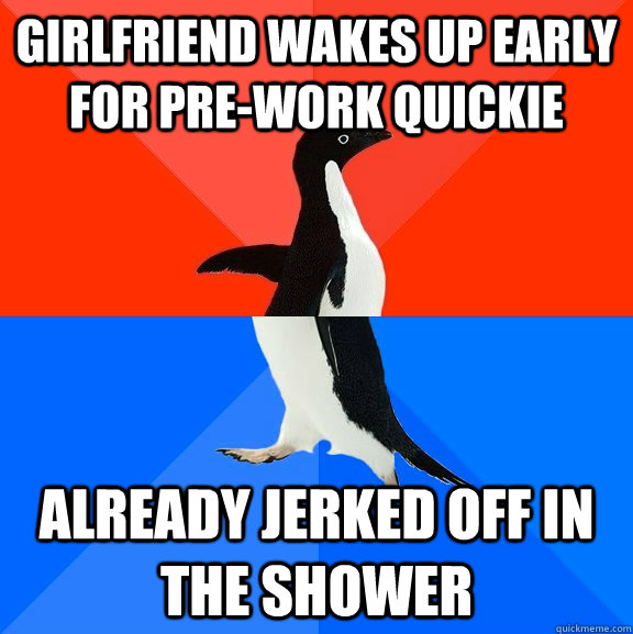Girlfriend wakes up early for pre-work quickie already jerked off in the shower - Girlfriend wakes up early for pre-work quickie already jerked off in the shower  Socially Awesome Awkward Penguin