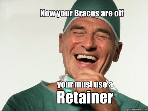 Now your Braces are off  your must use a Retainer