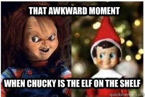 fb8084206716944c4e8615ef9fc87cc8ecf4c6ed8dc331c436e960747859306d that awkward moment when chucky is the elf on the shelf chucky