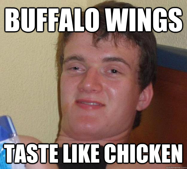 Buffalo Wings Taste Like Chicken - Buffalo Wings Taste Like Chicken  10 Guy