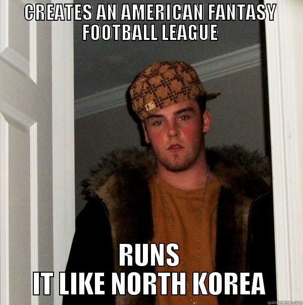 Scott Kagan Commissioner - CREATES AN AMERICAN FANTASY FOOTBALL LEAGUE RUNS IT LIKE NORTH KOREA Scumbag Steve