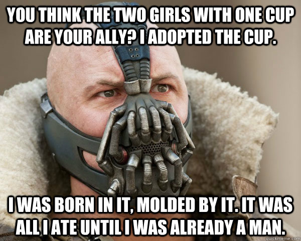 You Think The Two Girls With One Cup Are Your Ally I Adopted Was Born In It Molded By All Ate Until Already