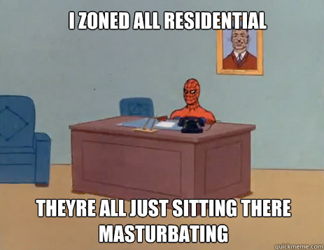 I zoned all residential theyre all just sitting there masturbating - I zoned all residential theyre all just sitting there masturbating  masturbating spiderman