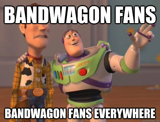 Bandwagon fans Bandwagon fans everywhere - Bandwagon fans Bandwagon fans everywhere  Buzz Lightyear