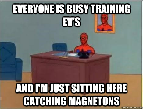 everyone is busy training ev's and i'm just sitting here catching magnetons - everyone is busy training ev's and i'm just sitting here catching magnetons  Spiderman Desk