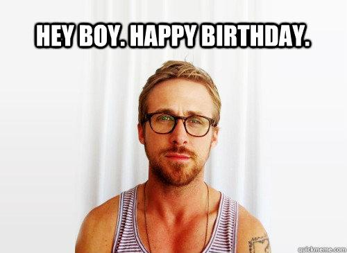 hey boy. happy birthday. - hey boy. happy birthday.  Misc