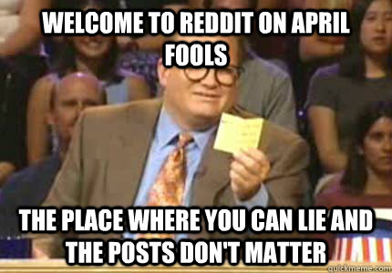 WELCOME TO reddit on april fools the place where you can lie and the posts don't matter - WELCOME TO reddit on april fools the place where you can lie and the posts don't matter  Whose Line