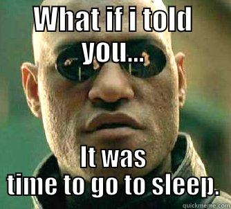 WHAT IF I TOLD YOU... IT WAS TIME TO GO TO SLEEP. Matrix Morpheus