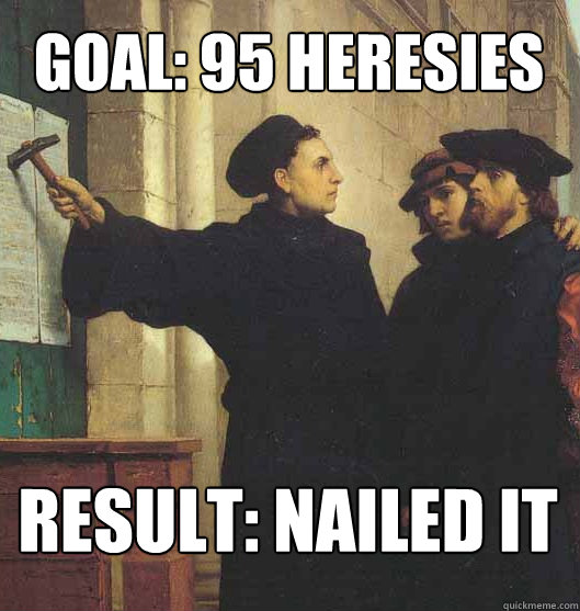Goal: 95 heresies Result: Nailed it