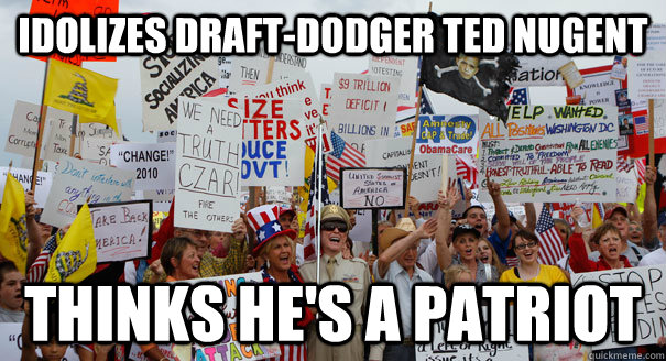 idolizes draft-dodger ted nugent thinks he's a patriot