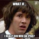 What if... I REALLY DID WIN  AN IPAD?