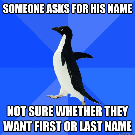 Someone asks for his name not sure whether they want first or last name - Someone asks for his name not sure whether they want first or last name  Socially Awkward Penguin