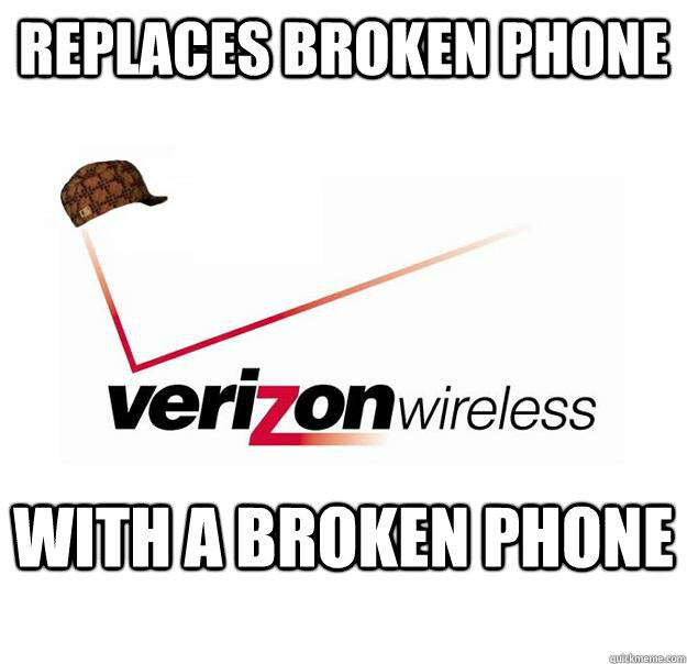 Replaces broken phone with a broken phone - Replaces broken phone with a broken phone  Scumbag Verizon
