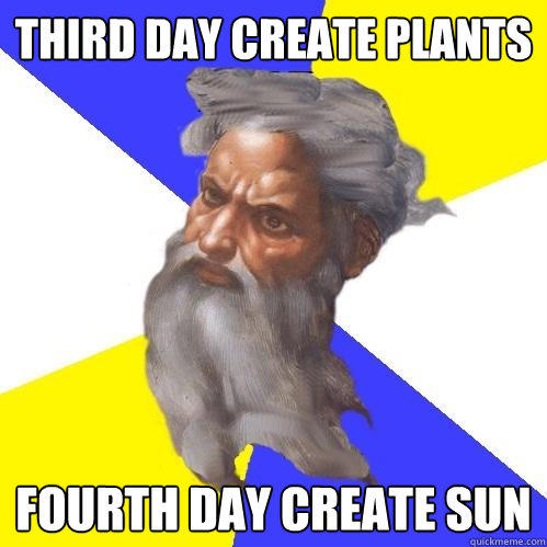 Third day create plants fourth day create sun - Third day create plants fourth day create sun  Advice God