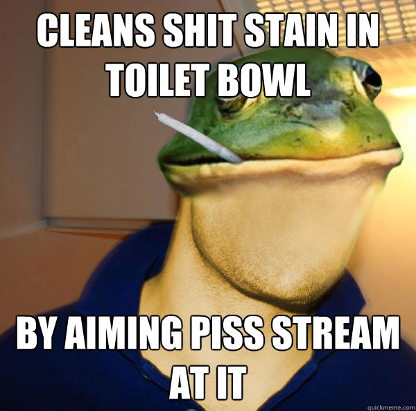 Cleans shit stain in toilet bowl By aiming piss stream at it