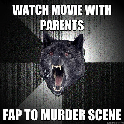 Watch movie with parents fap to murder scene - Watch movie with parents fap to murder scene  Insanity Wolf