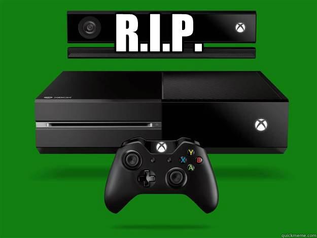 R.I.P.  - R.I.P.   Scumbag Xbox One