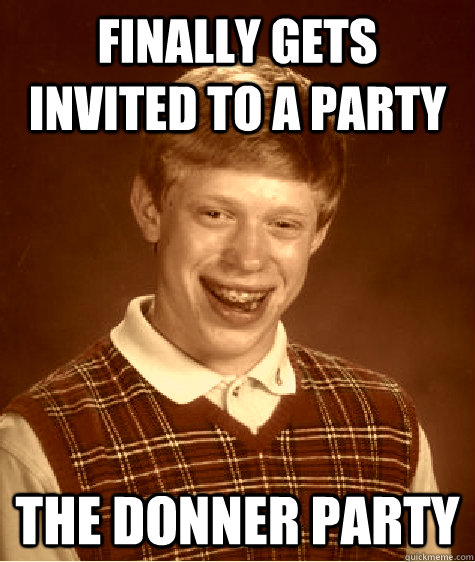 finally gets invited to a party the donner party