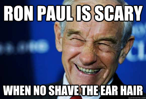 RON PAUL IS SCARY WHEN NO SHAVE THE EAR HAIR