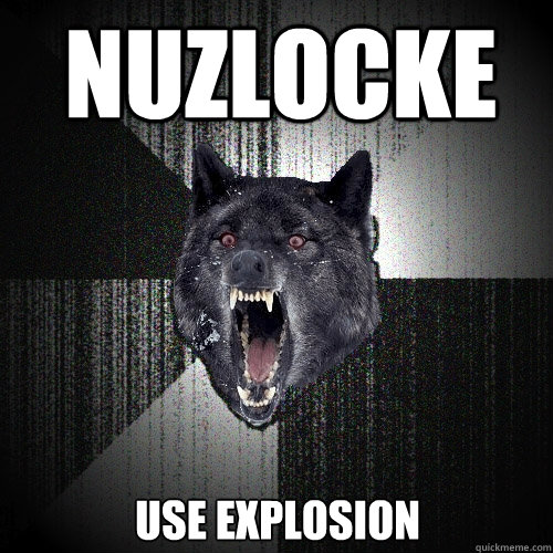 nuzlocke use explosion - nuzlocke use explosion  Insanity Wolf