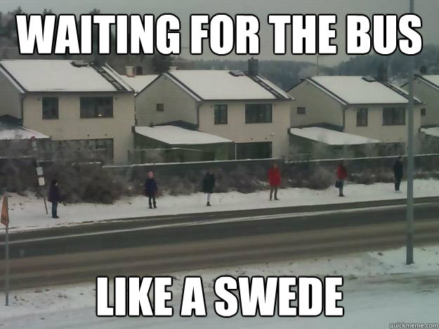 Waiting for the bus like a swede - Waiting for the bus like a swede  waiting for the bus
