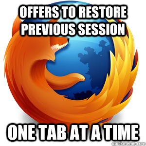 offers to restore previous session one tab at a time  Good Guy Firefox
