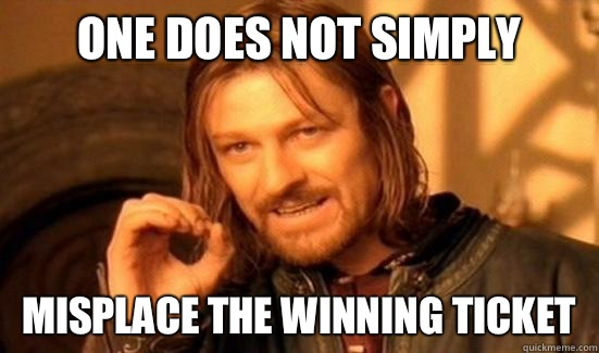 One Does Not Simply Misplace the winning ticket - One Does Not Simply Misplace the winning ticket  Boromir