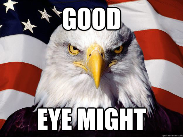 Good eye might - Good eye might  Merica Eagle