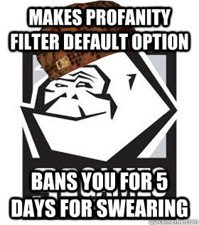 Makes Profanity filter default option bans you for 5 days for swearing
