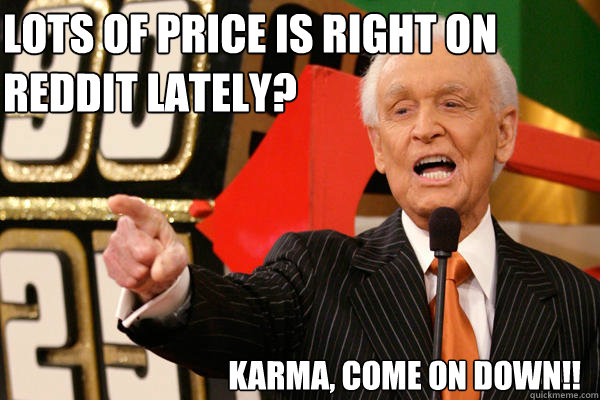 Lots of Price is right on Reddit lately?  Karma, come on down!!