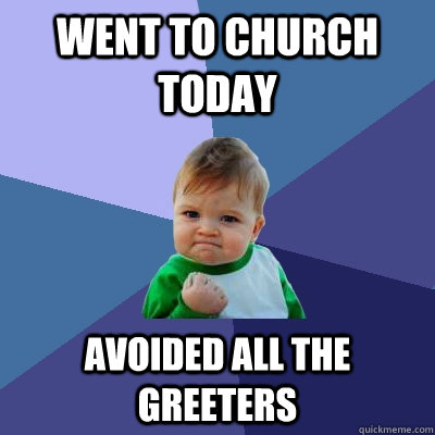 fc26d46c8c318d6a04b53155b18be7bfb56abeb7d53da5f4c18b54d5bf4df93f went to church today avoided all the greeters success kid