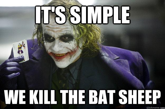 it's simple we kill the bat sheep  - it's simple we kill the bat sheep   Cell Me Joker