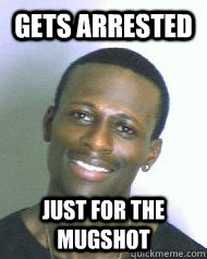 Gets arrested Just for the mugshot  Ridiculously Photogenic Mugshot