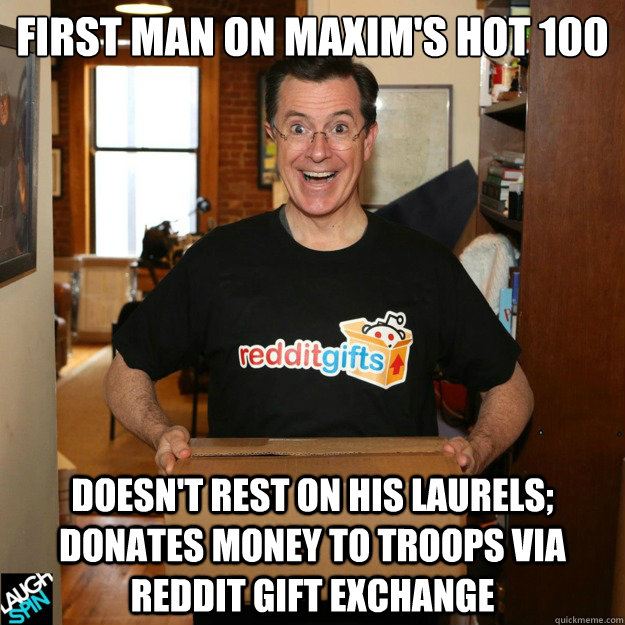 First man on Maxim's hot 100 doesn't rest on his laurels; donates money to troops via reddit gift exchange - First man on Maxim's hot 100 doesn't rest on his laurels; donates money to troops via reddit gift exchange  Good Guy Stephen