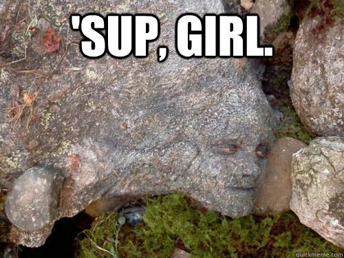 'sup, girl.