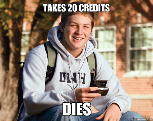 Takes 20 credits dies - Takes 20 credits dies  College Freshman