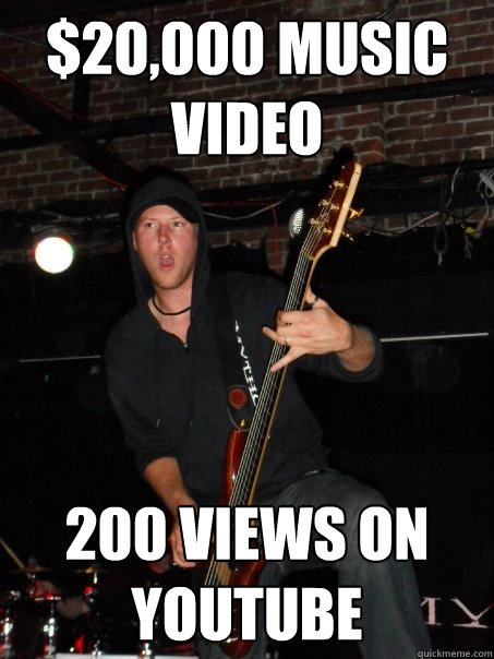 $20,000 music video  200 views on youtube