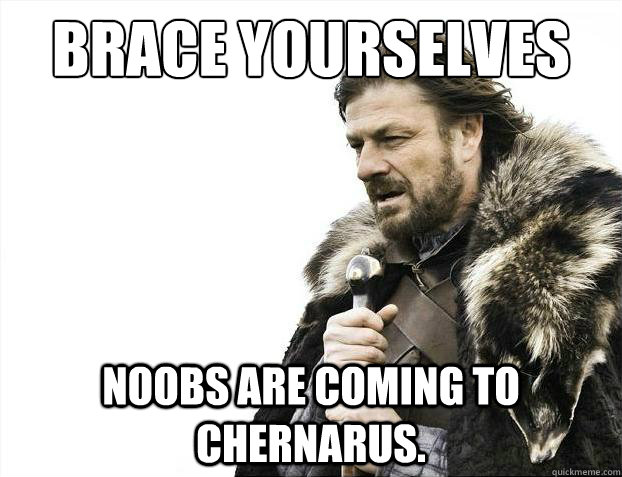 Brace yourselves noobs are coming to chernarus. - Brace yourselves noobs are coming to chernarus.  Brace Yourselves - Borimir