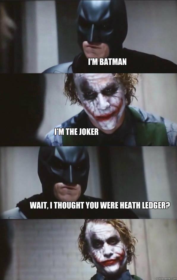 i m batman i m the joker wait i thought you were heath ledger