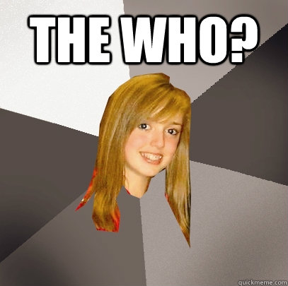 The Who?  - The Who?   Musically Oblivious 8th Grader