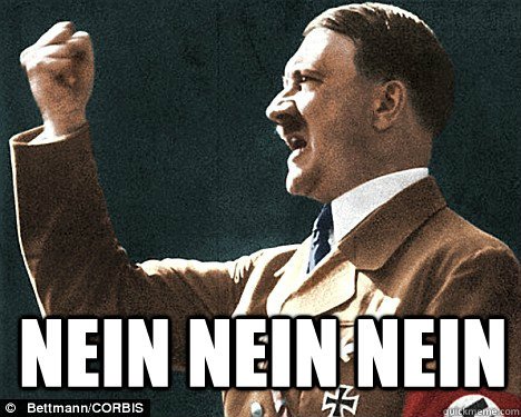 NEIN NEIN NEIN  Angry Hitler Quotes