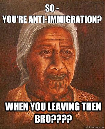 fc55b83117436a04feb6ea38febe927b647376238f340bd4ba3c5522e60fb7bf youre anti immigration memes quickmeme,Anti Immigration Memes