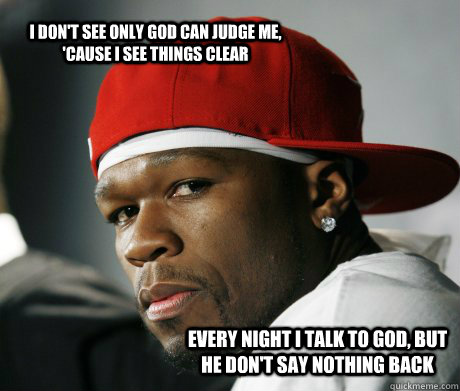 fc561cbc653577611ed2068e140525aafc27fe64a2510c625048d9b8e69c5861 i don't see only god can judge me, 'cause i see things clear every,Don T Judge Me Meme
