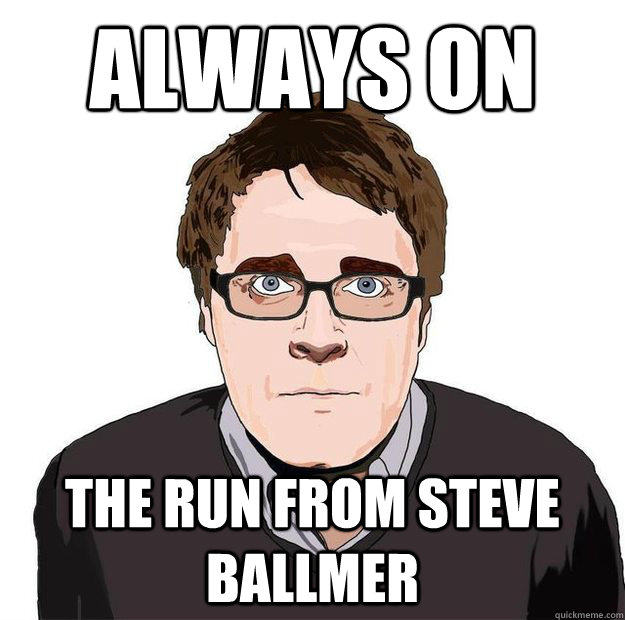 Always on the run from steve ballmer - Always on the run from steve ballmer  Always Online Adam Orth