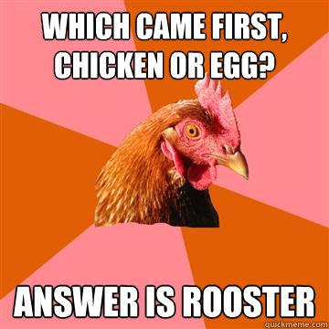 RE: पहले मुर्गी आई या पहले अंडा आया????