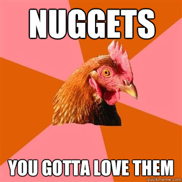 Nuggets You gotta love them  Anti-Joke Chicken